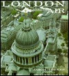 LONDON FROM THE AIR. - Felix (text). Barker, Jason Hawkes
