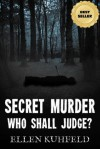 Secret Murder: Who Shall Judge? - Ellen Kuhfeld
