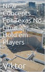 New Concepts For Texas No Limit Hold'em Players - Viktor