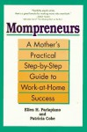 Mompreneurs: A Mother's Practical Step-by-Step Guide To Work-at-Home Success - Ellen H. Parlapiano, Patricia Cobe