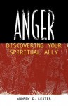 Anger: Discovering Your Spiritual Ally - Andrew D. Lester