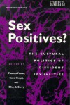 Sex Positives?: Cultural Politics of Dissident Sexualities - Daphne Wiggins, Thomas Foster, Carol Siegel