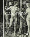 The Good Gardener?: Nature, Humanity and the Garden - Annette Giesecke, Naomi Jacobs