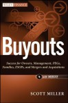 Buyouts: Success for Owners, Management, PEGs, ESOPs and Mergers and Acquisitions (Wiley Finance) - Scott Miller