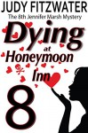 Dying at Honeymoon Inn (The Jennifer Marsh Mysteries Book 8) - Judy Fitzwater