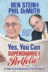 Yes, You Can Supercharge Your Portfolio!: Six Steps for Investing Success in the 21st Century - Ben Stein, Phil DeMuth