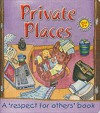 Private Places: A 'Respect for Others' Book - Caroline Hardy, Louise Daykin