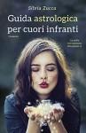 Guida astrologica per cuori infranti (Italian Edition) - Silvia Zucca