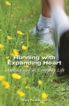 Running with Expanding Heart: Meeting God in Everyday Life - Mary Reuter