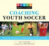 Knack Coaching Youth Soccer: Step-by-Step Instruction on Strategy, Mechanics, Drills, and Winning - D.W. Crisfield, Beth Balbierz