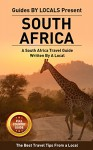 South Africa: By Locals FULL COUNTRY GUIDE - A South Africa Travel Guide Written By A South African: The Best Travel Tips About Where to Go and What to ... Travel Guide, Cape Town, Johannesburg) - By Locals, South Africa, Cape Town, Johannesburg