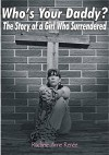 Who's Your Daddy?: The Story of a Girl Who Surrendered - Rachele Anne Renee, Diane S., Leslie D.