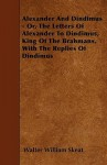 Alexander and Dindimus - Or, the Letters of Alexander to Dindimus, King of the Brahmans, with the Replies of Dindimus - Walter W. Skeat