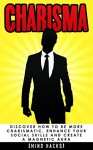 Charisma: Discover How to be More Charismatic, Enhance Your Social Skills and Create a Magnetic Aura: Confidence Hacks (Charisma, Confidence, Self Confidence, ... Influence, Persuasion, Mind Hacks, Book 7) - Hanif Raah