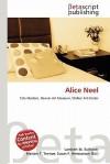 Alice Neel - Lambert M. Surhone, Mariam T. Tennoe, Susan F. Henssonow