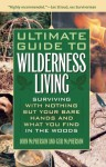 Ultimate Guide to Wilderness Living: Surviving with Nothing But Your Bare Hands and What You Find in the Woods - John McPherson, Geri McPherson