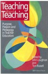 Teaching about Teaching: Purpose, Passion and Pedagogy in Teacher Education - John Loughran