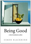 Being Good: An Introduction to Ethics: A Short Introduction to Ethics - Simon Blackburn