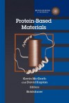 Protein-Based Materials - David Kaplan, Kevin McGrath