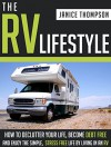The RV Lifestyle: How to Declutter your Life, Become Financially Independent and Enjoy a Simple, Stress Free Life by Living in an RV - Janice Thompson