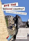 Bye the Beloved Country: South Africans in the UK, 1994-2009 - Robert Crawford