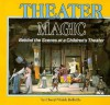 Theater Magic: Behind the Scenes at a Children's Theater - Cheryl Walsh Bellville