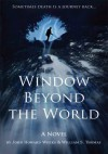 Window Beyond the World: Sometimes death is a journey back... - William Thomas