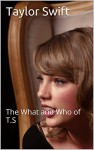 Taylor Swift: The What and Who of T.S - John Patrick