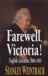 Farewell, Victoria!: British Literature, 1880-1900 - Stanley Weintraub