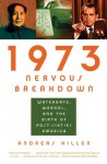 1973 Nervous Breakdown: Watergate, Warhol, and the Birth of Post-Sixties America - Andreas Killen