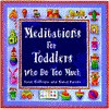 Meditations for Toddlers Who Do Too Much - Sarah Gillespie, Nancy Parent