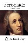 Feroniade (Italian Edition) - Vincenzo Monti, The Perfect Library
