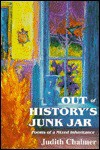 Out of History's Junk Jar: Poems of a Mixed Inheritance - Judith Chalmer