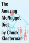 The Amazing McNugget Diet: Essays from Chuck Klosterman IV - Chuck Klosterman