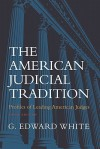 The American Judicial Tradition: Profiles of Leading American Judges - G. Edward White
