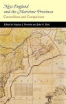 New England and the Maritime Provinces: Connections and Comparisons - Stephen J Hornsby, John G. Reid