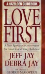 Love First: A New Approach to Intervention for Alcoholism and Drug Addiction (A Hazelden Guidebook) - Jeff Jay, Debra Jay, Debra Erickson Jay, George S. McGovern