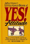 Jeffrey Gitomer's Little Gold Book of Yes! Attitude: How to find, build, and keep a YES! attitude for a lifetime of SUCCESS (Jeffrey Gitomer's Little Book Series) - Jeffrey Gitomer, Jessica McDougall