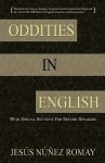 Oddities in English: For Anyone Wanting to Speak English Fluently But Perplexed by All of the Oddities in English Grammar & Pronunciation - Jess Romay