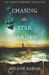 By Melanie Karsak Chasing the Star Garden: The Airship Racing Chronicles (Volume 1) [Paperback] - Melanie Karsak