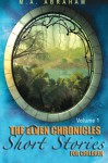 The Elven Chronicles Short Stories for Children - M.A. Abraham