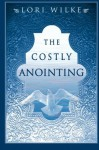 Costly Anointing: The Requirements for Greatness - Lori Wilke