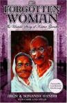 The Forgotten Woman: The Untold Story of Kastur Gandhi - Arun Gandhi, Sunanda Gandhi