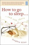 How To Go To Sleep ... And Stay There - Stephen Giles