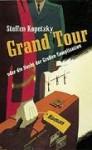 Grand Tour oder die Nacht der Grossen Complication: Roman - Steffen Kopetzky