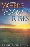 Where the Sun Rises - Frank Richardson