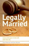 Legally Married: The Politics of Marriage Across Time, the Atlantic and Gender - Scot Peterson, Iain McLean
