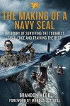 The Making of a Navy SEAL: My Story of Surviving the Toughest Challenge and Training the Best - Brandon Webb, John David Mann, Marcus Luttrell, Marcus Luttrell