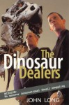 The Dinosaur Dealers: Mission: To Uncover International Fossil Smuggling - John A. Long
