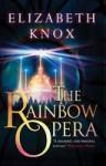 The Rainbow Opera - Elizabeth Knox